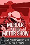Murder at the Motor Show: A Dr. Priestley Detective Story