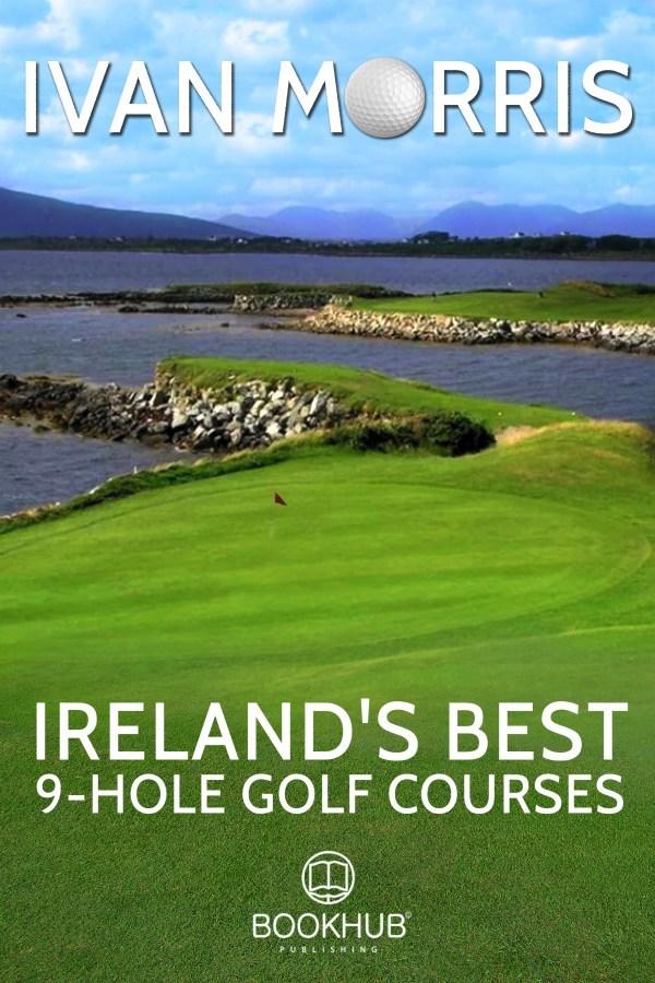 Ireland's Best 9-Hole Golf Courses  by  Ivan Morris