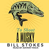 To Shoot a Musky: A Short Fish Story