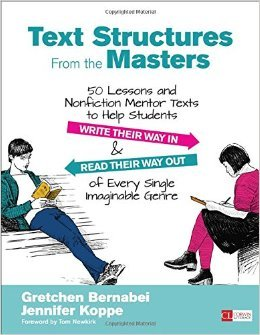 Text Structures from the Masters: 50 Lessons and Nonfiction Mentor Texts to Help Students Write Their Way in and Read Their Way Out of Every Single Imaginable Genre, Grades 6-10