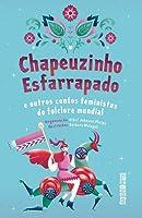 Chapeuzinho Esfarrapado e outros contos feministas do folclore mundial