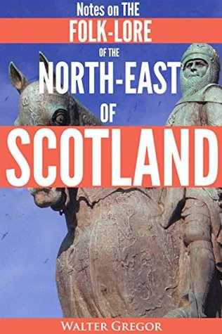 NOTES ON THE FOLK-LORE OF THE NORTH-EAST OF SCOTLAND (Celtic stories of Witches, Witchcraft, Evil Eye, Rituals, Taboos, Oral Poetry in Scots dialect) - Annotated Who are Celts' People?