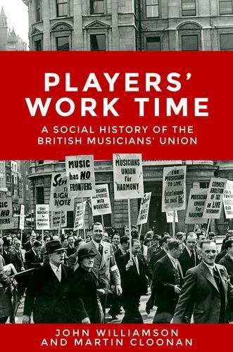 Players' Work Time - A History of the British Musicians' Union, 1893-2013