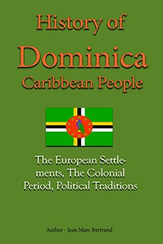 Dominica History, Caribbean People: The European Settlements, The Colonial Period, Political Traditions