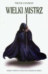 Wielki Mistrz. Ksiega trzecia Trylogii Czarnego Maga
