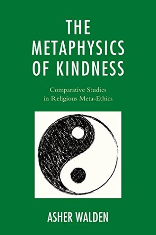 The Metaphysics of Kindness: Comparative Studies in Religious Meta-Ethics (Studies in Comparative Philosophy and Religion)