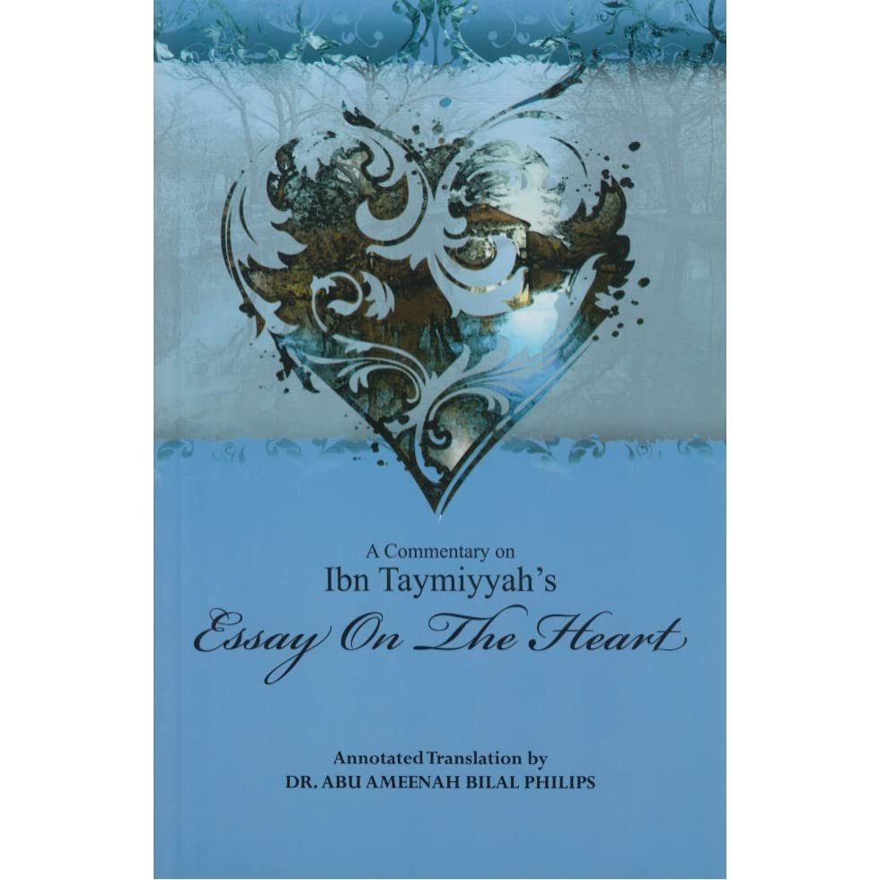A Commentary On Ibn Taymiyyahs Essay On The Heart By Abu Ameenah  A Commentary On Ibn Taymiyyahs Essay On The Heart By Abu Ameenah Bilal  Philips