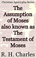 The Assumption of Moses also known as The Testament of Moses: Christian Apocrypha Series