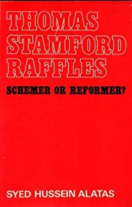 Thomas Stamford Raffles, 1781-1826 : Schemer or Reformer?