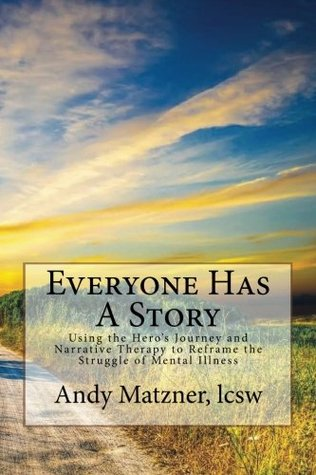 Everyone Has A Story: Using the Hero's Journey and Narrative Therapy to Reframe the Struggle of Mental Illness