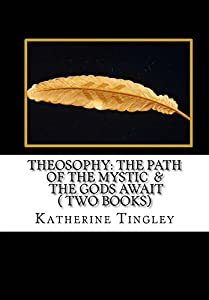Theosophy: The Path of the Mystic & The Gods Await ( Two Books)