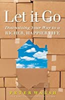 Let It Go:Downsizing Your Way to a Richer, Happier Life