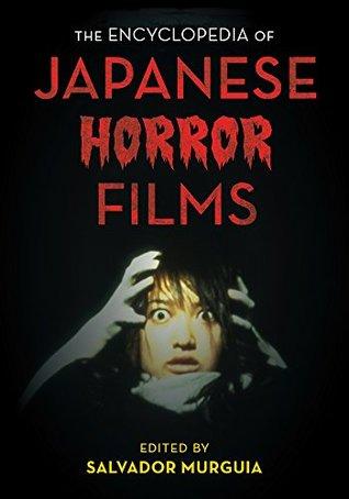 The Encyclopedia of Japanese Horror Films (National Cinemas)