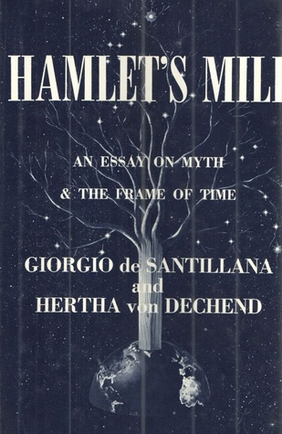 Hamlets Mill: An Essay Investigating the Origins of Human Knowledge And Its Transmission Through Myth