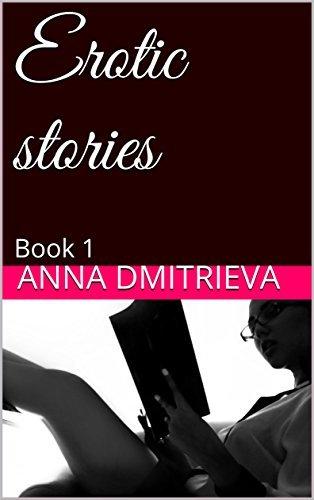 Erotic stories: Book 1  by  Anna Dmitrieva