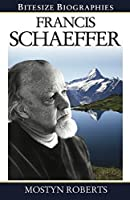 Francis Schaeffer (Bitesize Biographies Book 1)