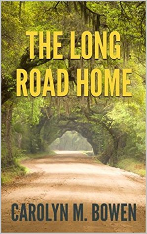 The Long Road Home by Carolyn M. Bowen