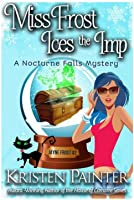 Miss Frost Ices The Imp : A Nocturne Falls Mystery (Jayne Frost #2)