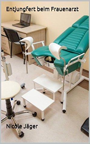 Entjungfert beim Frauenarzt: Erotik ab 18. Jahren by