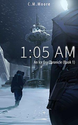 1:05 a.m. (An Ice Era Chronicle #1)