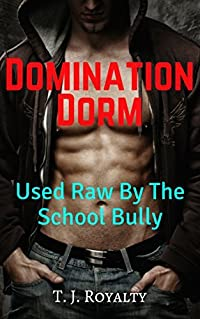 Domination Dorm: Used Raw By The School Bully (School Gays Book 1)