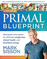 The New Primal Blueprint: Reprogram Your Genes for Effortless Weight Loss, Vibrant Health, and Boundless Energy