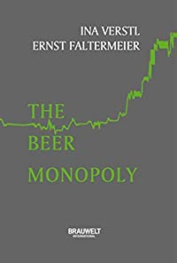 The Beer Monopoly: How brewers bought and built for world domination