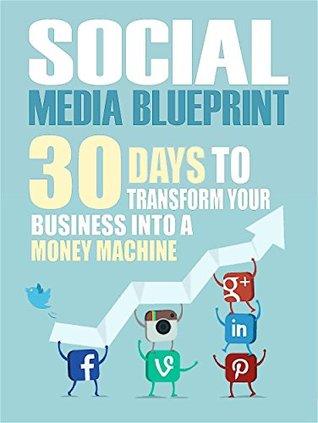 Social Media Blueprint: 30 Days To Transform Your Business Into A Money Machine