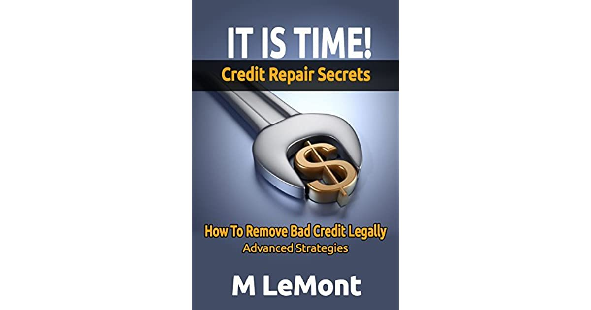 It Is Time Credit Repair Secrets How To Remove Bad Credit Legally