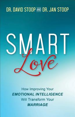 SMART Love How Improving Your Emotional Intelligence Will Transform Your Marriage