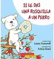 Si Le Das Una Rosquilla a Un Perro (Si Le Das...)