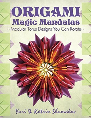 Origami Magic Mandalas: Modular Torus Designs You Can Rotate (Action Origami Book 3)