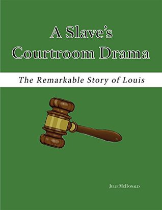 A Slave's Courtroom Drama: The Remarkable, True Story of Louis