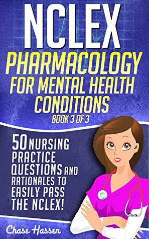 NCLEX Pharmacology for Mental Health Conditions: 50 Nursing Practice Questions & Rationales to Easily Pass the NCLEX! (Book 3 of 3)
