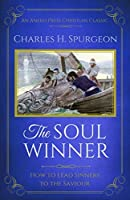 The Soul Winner (Updated Edition): How to Lead Sinners to the Saviour