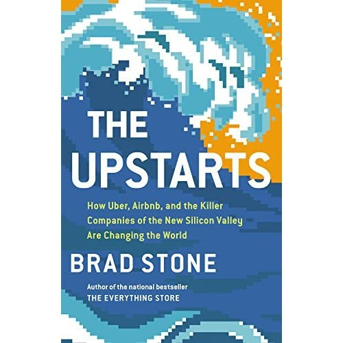 The upstarts how uber airbnb and the killer companies of the new the upstarts how uber airbnb and the killer companies of the new silicon valley are changing the world by brad stone fandeluxe Images