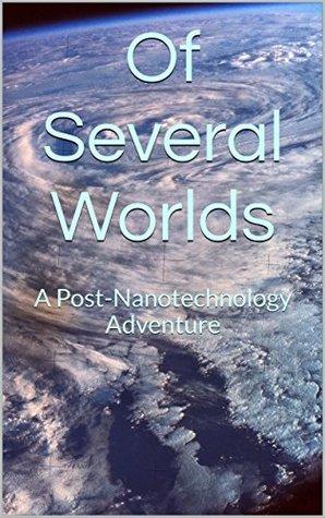 Of Several Worlds: A Post-Nanotechnology Adventure