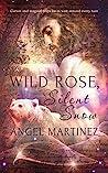 Wild Rose, Silent Snow by Angel  Martinez