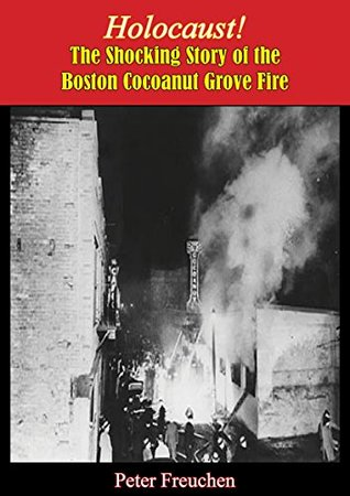 Holocaust!: The Shocking Story of the Boston Cocoanut Grove Fire