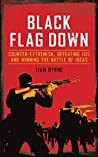 Black Flag Down: Counter-extremism, defeating ISIS and winning the battle of ideas