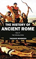 The History of Ancient Rome: Book IV: The Revolution