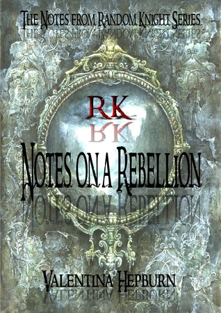 Notes on a Rebellion (Notes from Random Knight, #1)