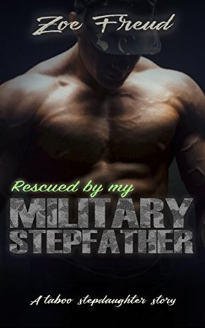 Rescued by my Military Stepfather: A taboo stepdaughter story (Daddy Makes The Rules Book 2)