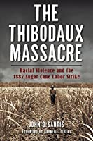 The Thibodaux Massacre: Racial Violence and the 1887 Sugar Cane Labor Strike (True Crime)