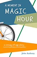 A Moment in Magic Hour: A Coming-of-Age Story