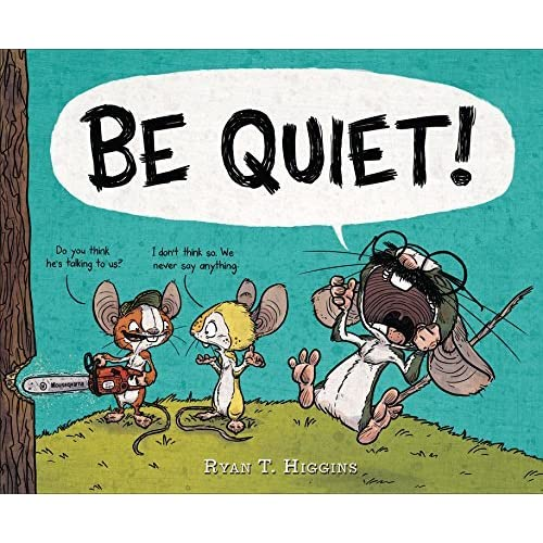 be quiet by ryan t higgins