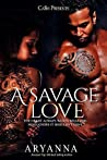 A Savage Love: The Heart Always Wants What The Mind Knows It Shouldn't Have