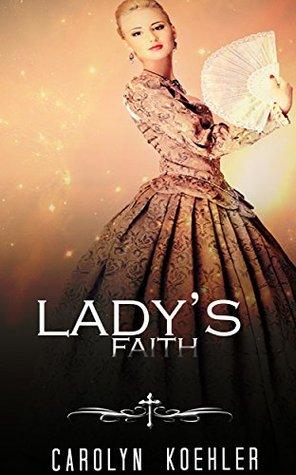 HISTORICAL ROMANCE: REGENCY ROMANCE: Lady's Faith (Historical Regency Fiction Romance Collection)