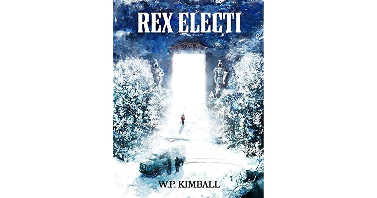 Rex Electi by W P  Kimball