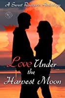 Love Under the Harvest Moon (A Sweet Romance Anthology)